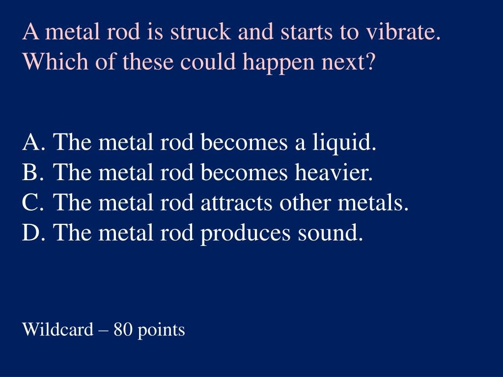 A metal rod is struck and starts to vibrate. Which of these