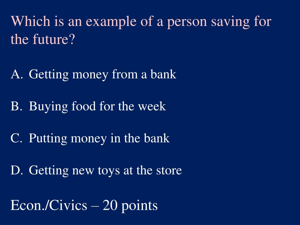 Which is an example of a person saving for the future?