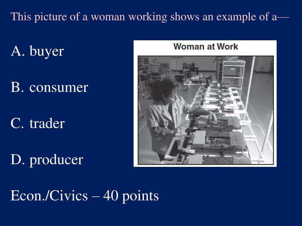 This picture of a woman working shows an example of a—
