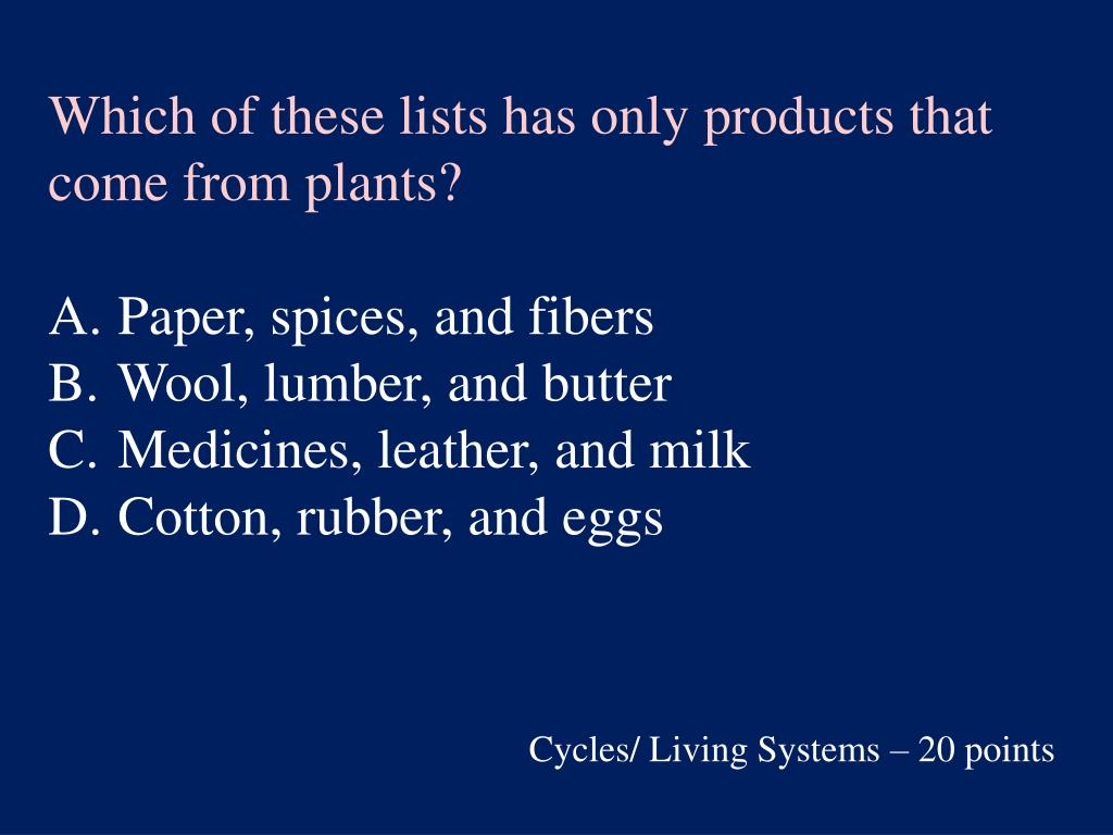 Which of these lists has only products that come from plants