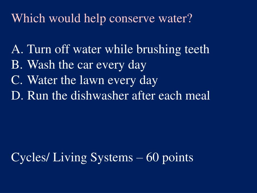 Which would help conserve water?
