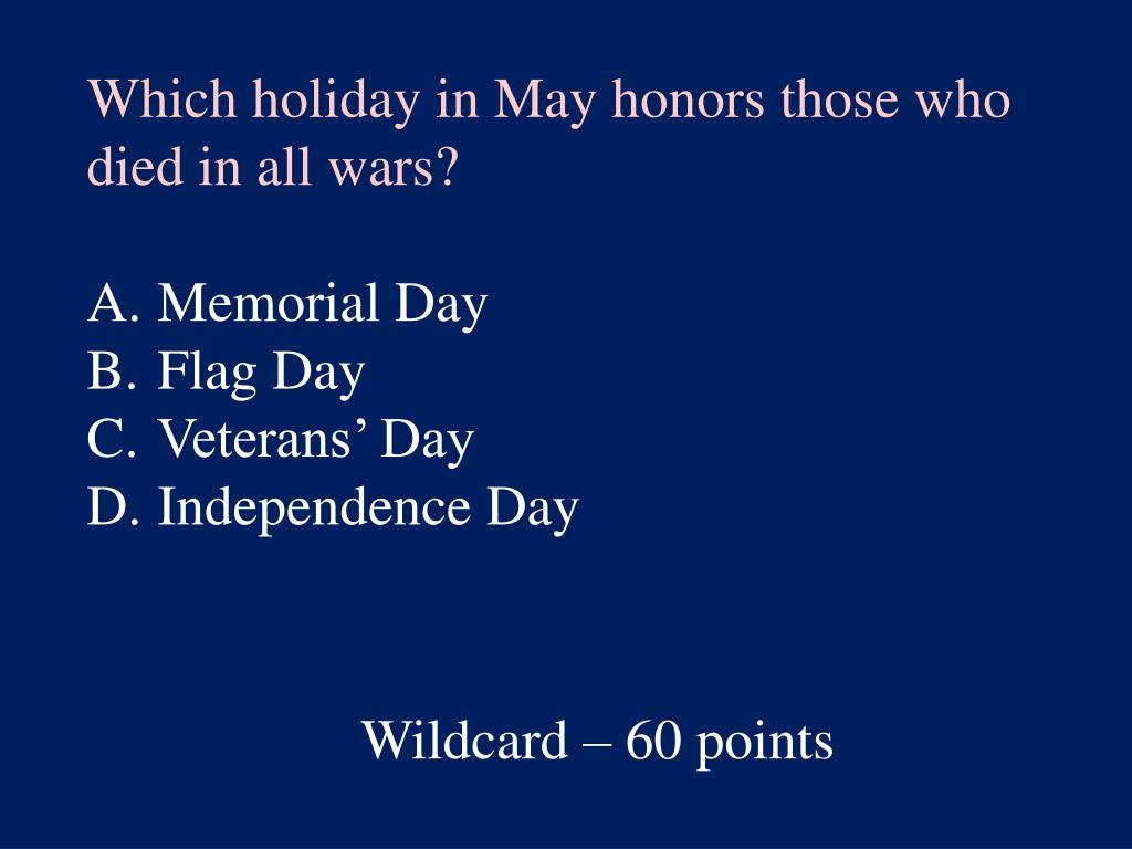 Which holiday in May honors those who died in all wars?