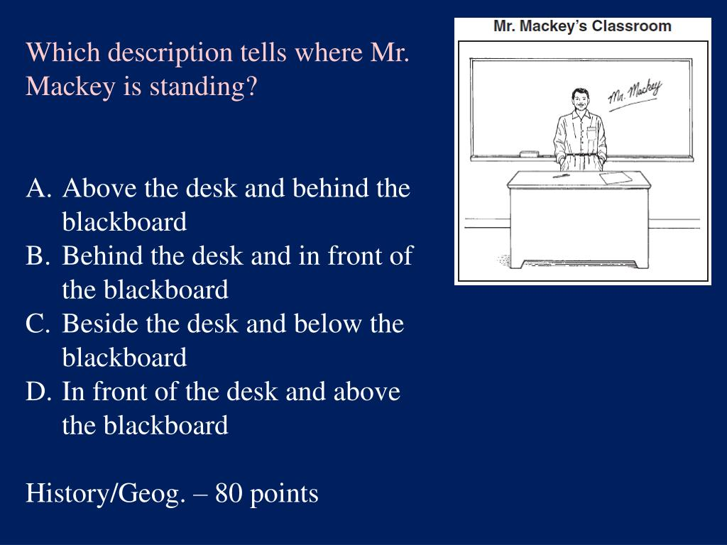 Which description tells where Mr. Mackey is standing?