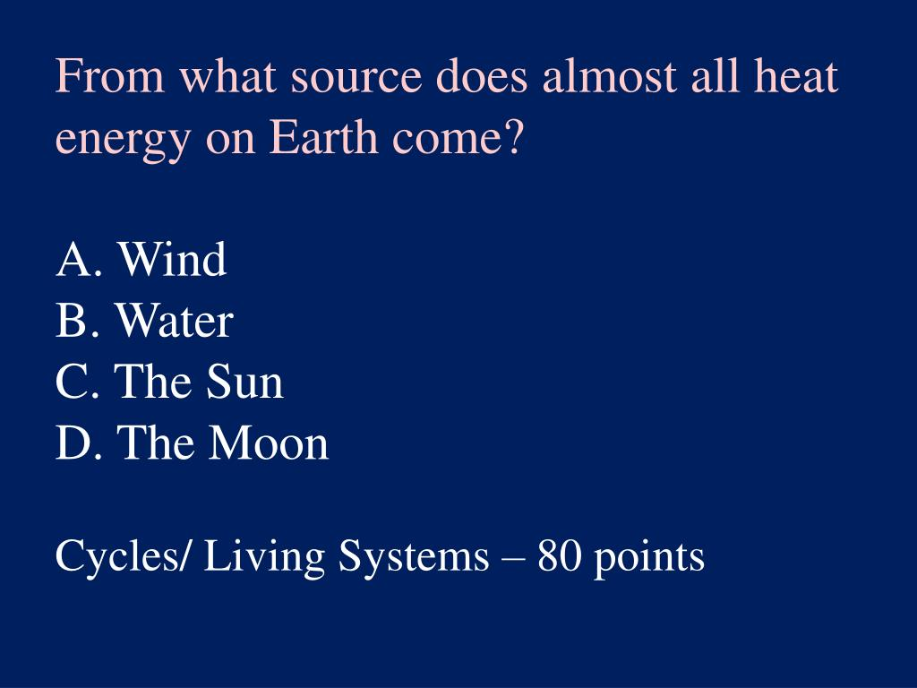 From what source does almost all heat energy on Earth come?