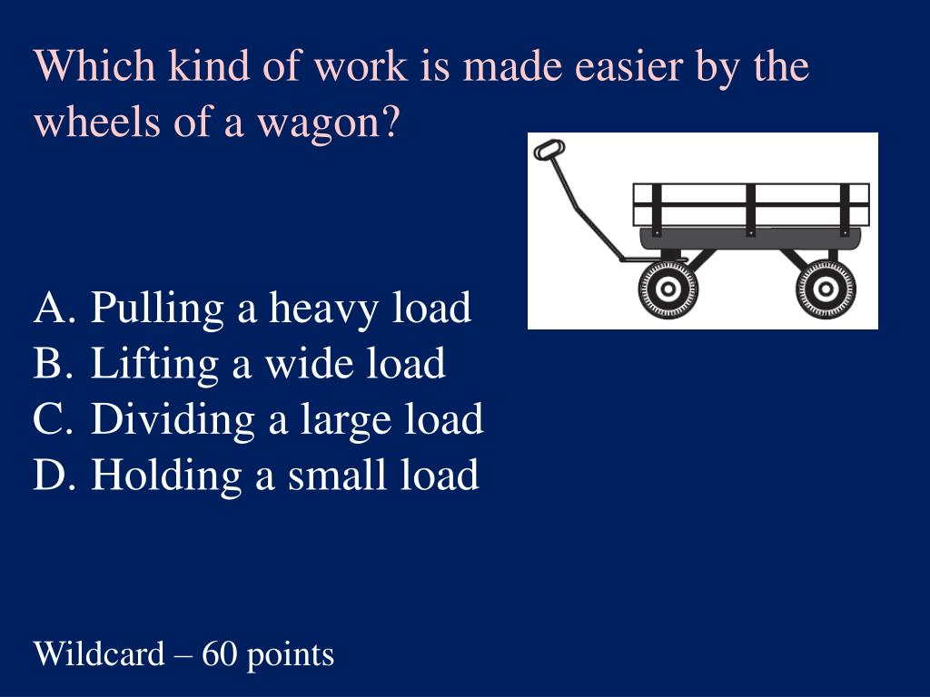 Which kind of work is made easier by the wheels of a wagon?
