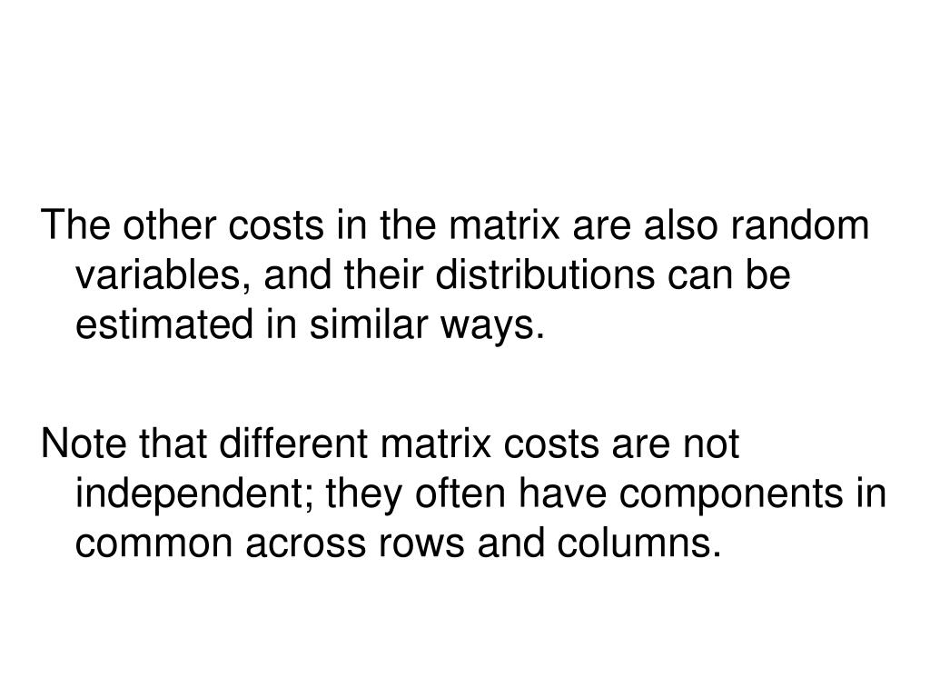 The other costs in the matrix are also random variables, and their distributions can be estimated in similar ways.