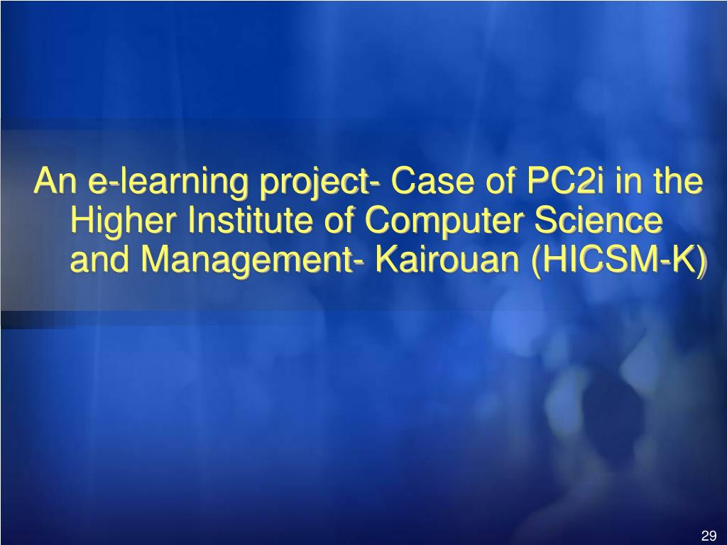 An e-learning project- Case of PC2i in the Higher Institute of Computer Science and Management- Kairouan (HICSM-K)