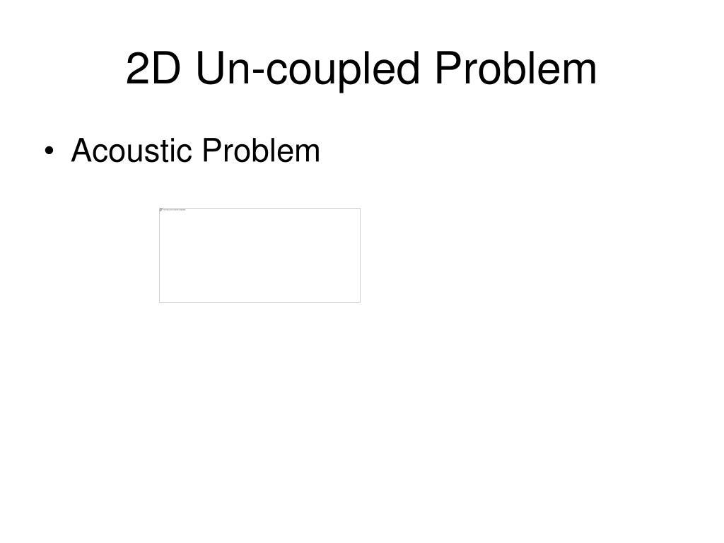 2D Un-coupled Problem