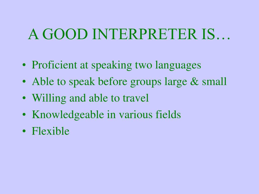 A GOOD INTERPRETER IS…