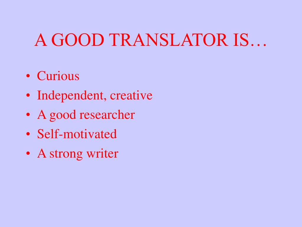 A GOOD TRANSLATOR IS…