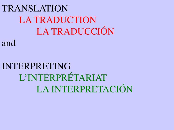 Translation la traduction la traducci n and interpreting l interpr tariat la interpretaci n