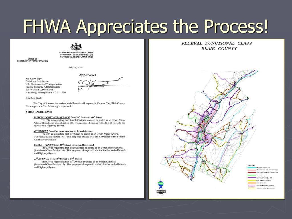 FHWA Appreciates the Process!