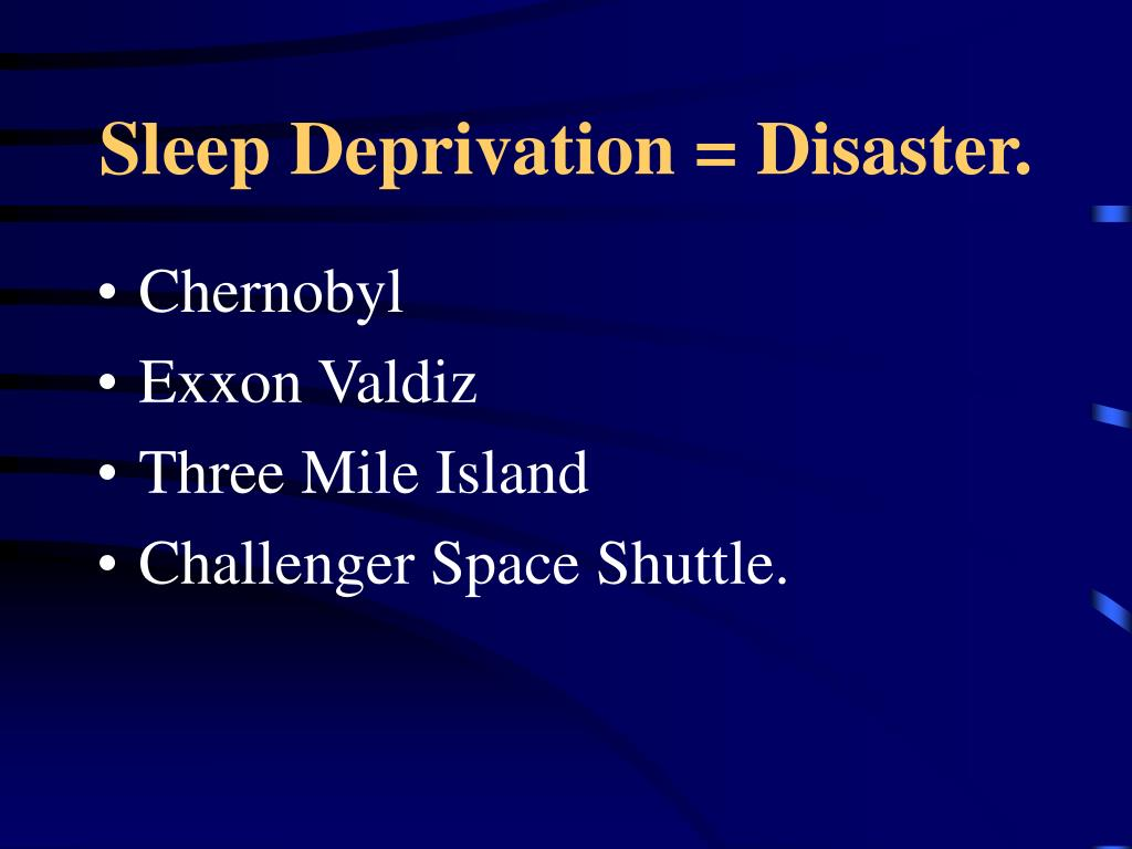 Sleep Deprivation = Disaster.