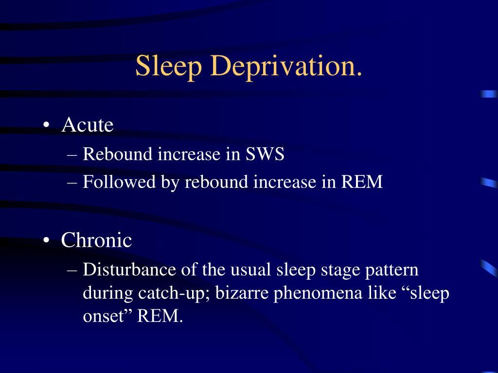 Sleep Deprivation.