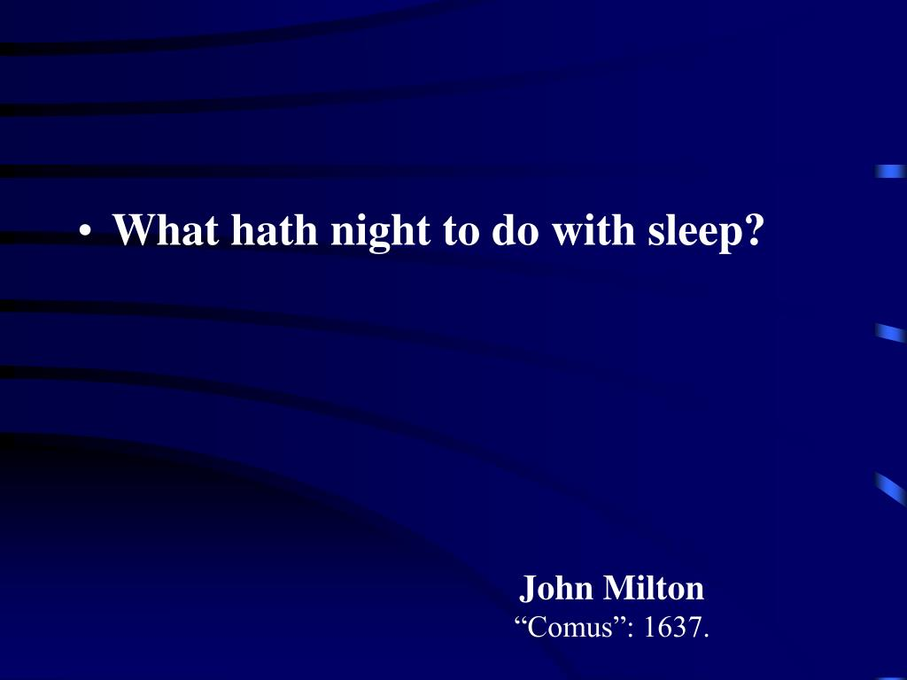 What hath night to do with sleep?