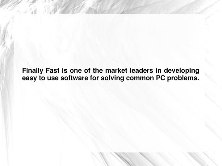Finally Fast is one of the market leaders in developing easy to use software for solving common PC p...