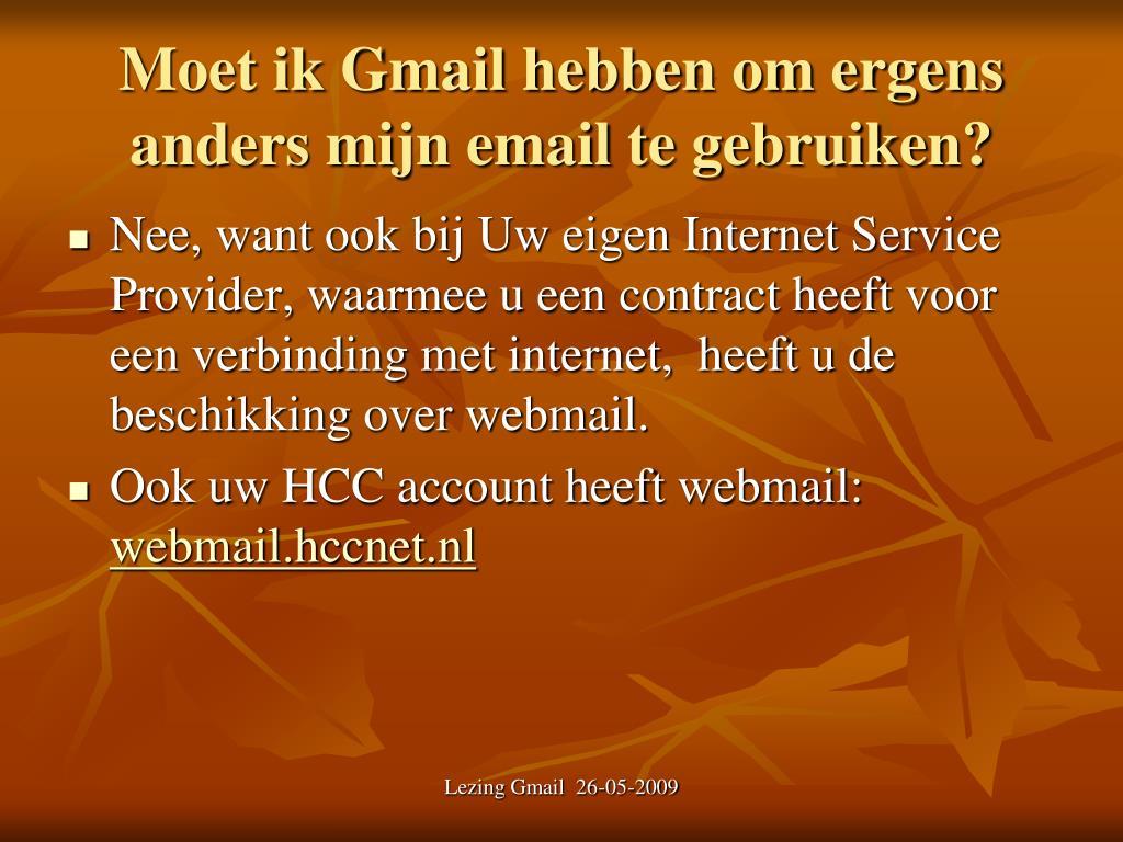 Moet ik Gmail hebben om ergens anders mijn email te gebruiken?
