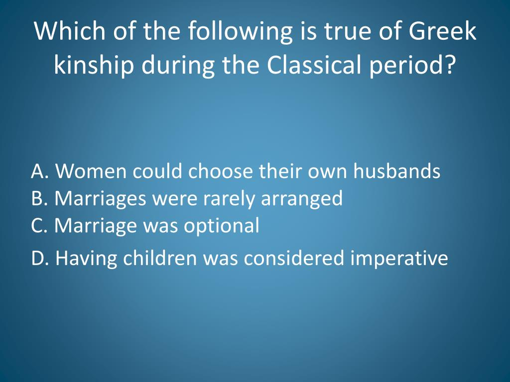 Which of the following is true of Greek kinship during the Classical period?