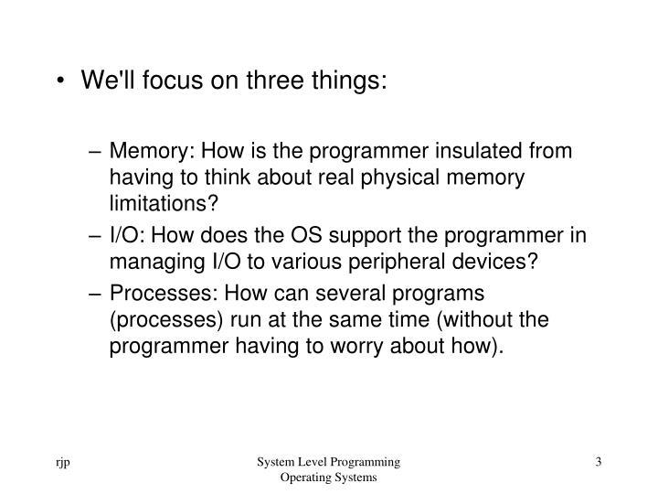 We'll focus on three things: