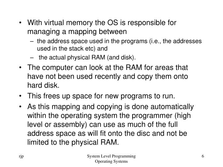 With virtual memory the OS is responsible for managing a mapping between