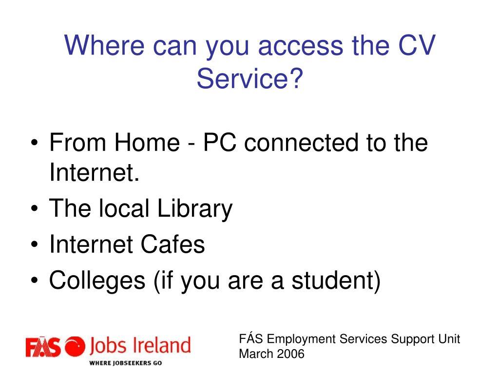 Where can you access the CV Service?