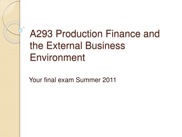 A293 production finance and the external business environment