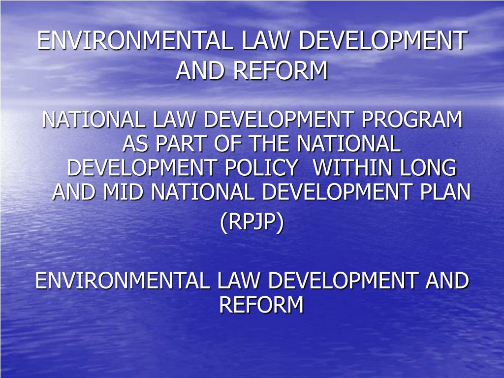 ENVIRONMENTAL LAW DEVELOPMENT AND REFORM