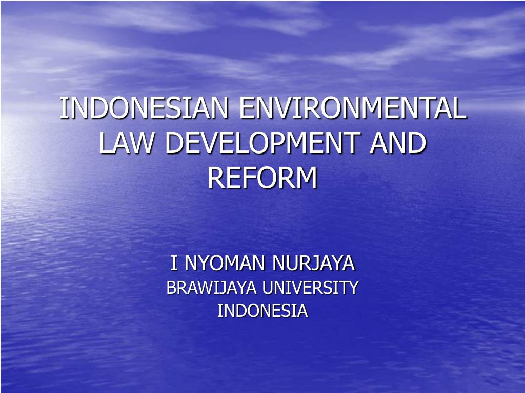INDONESIAN ENVIRONMENTAL LAW DEVELOPMENT AND REFORM