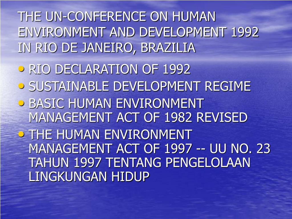 THE UN-CONFERENCE ON HUMAN ENVIRONMENT AND DEVELOPMENT 1992 IN RIO DE JANEIRO, BRAZILIA