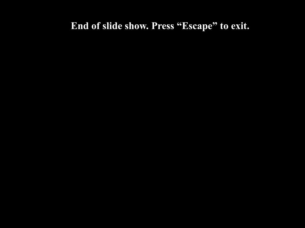 "End of slide show. Press ""Escape"" to exit."
