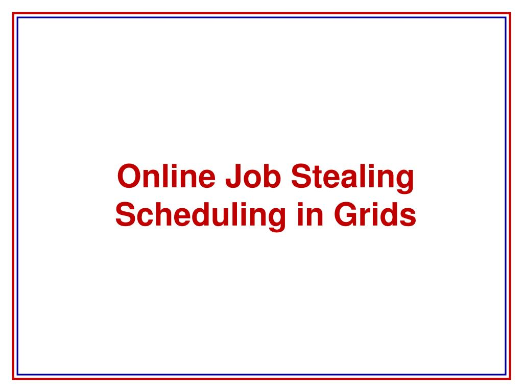 Online Job Stealing Scheduling in Grids