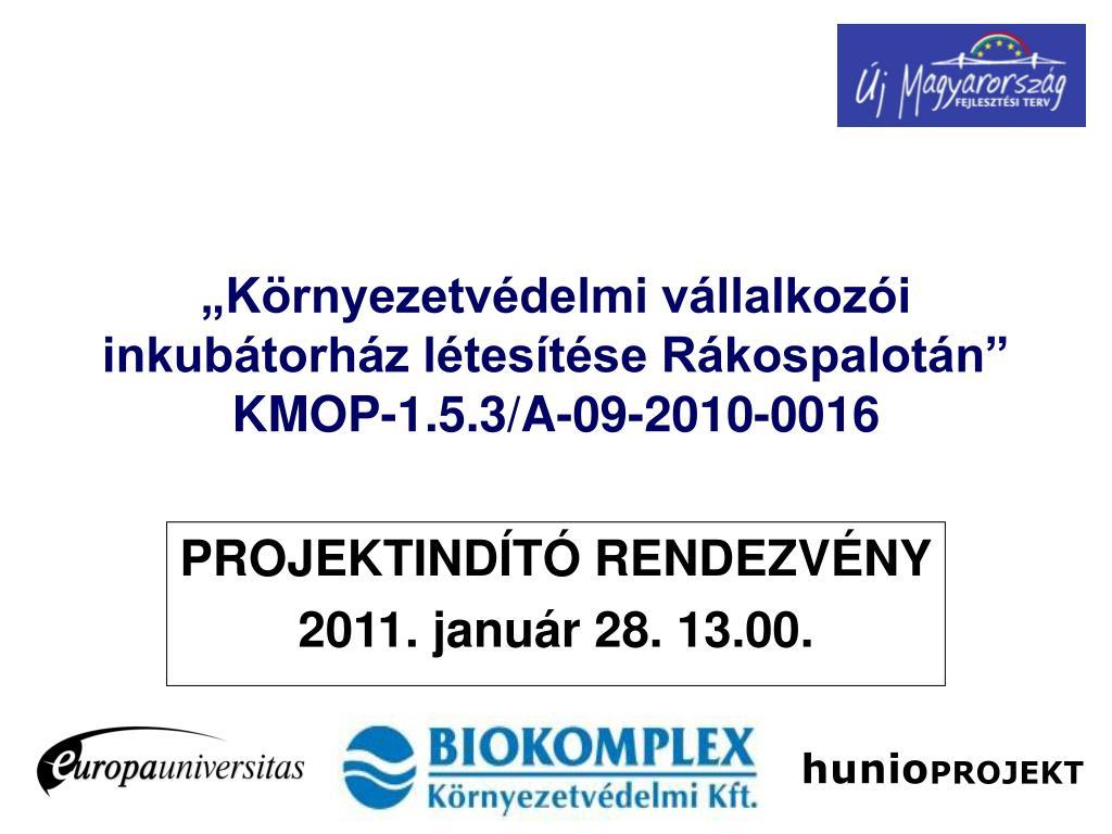 """""""Környezetvédelmi vállalkozói inkubátorház létesítése Rákospalotán"""" KMOP-1.5.3/A-09-2010-0016"""