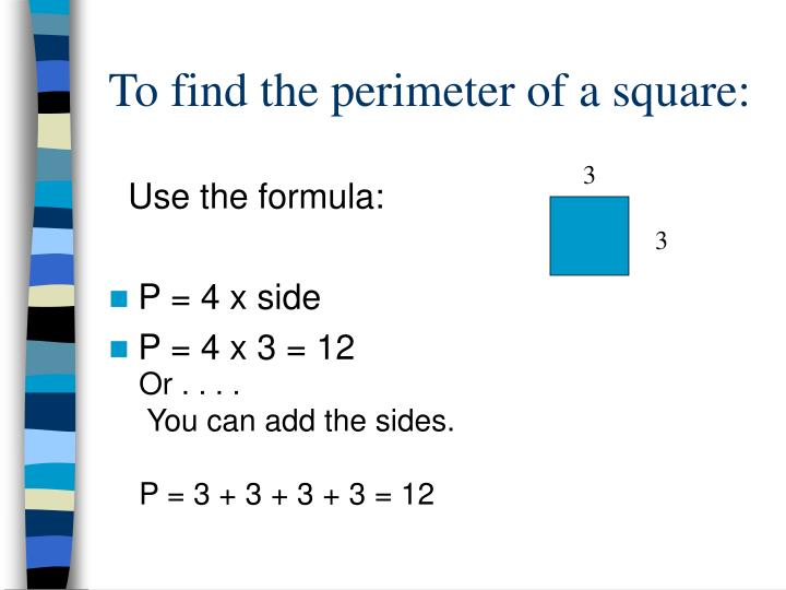 To find the perimeter of a square: