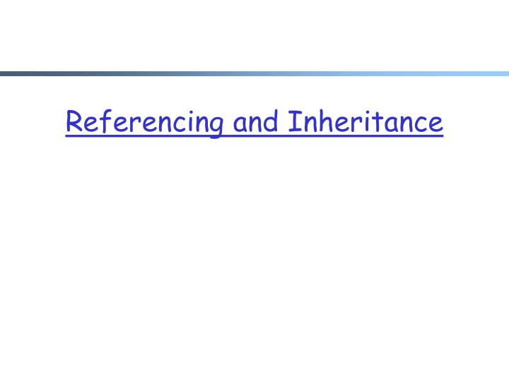 Referencing and Inheritance