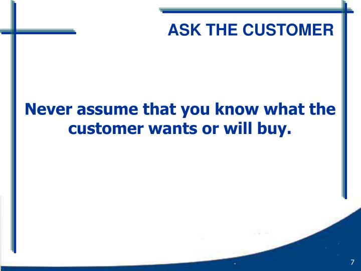 ASK THE CUSTOMER