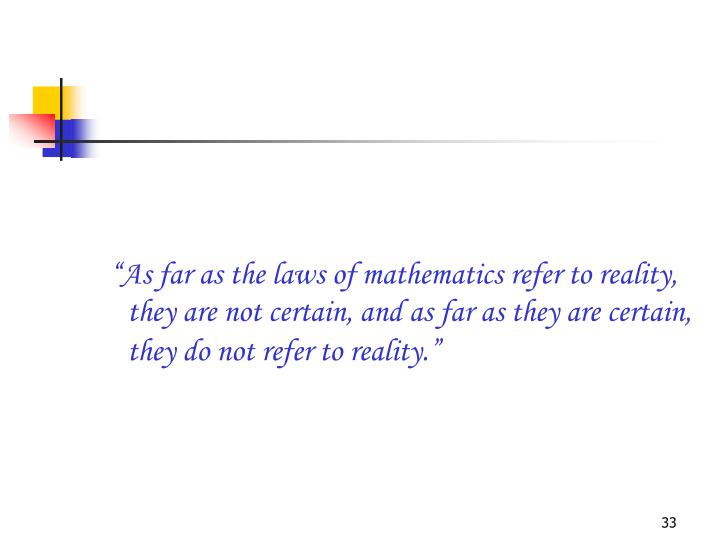 """As far as the laws of mathematics refer to reality, they are not certain, and as far as they are certain, they do not refer to reality."""