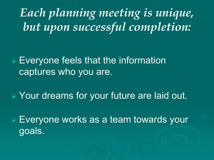 Each planning meeting is unique, but upon successful completion: