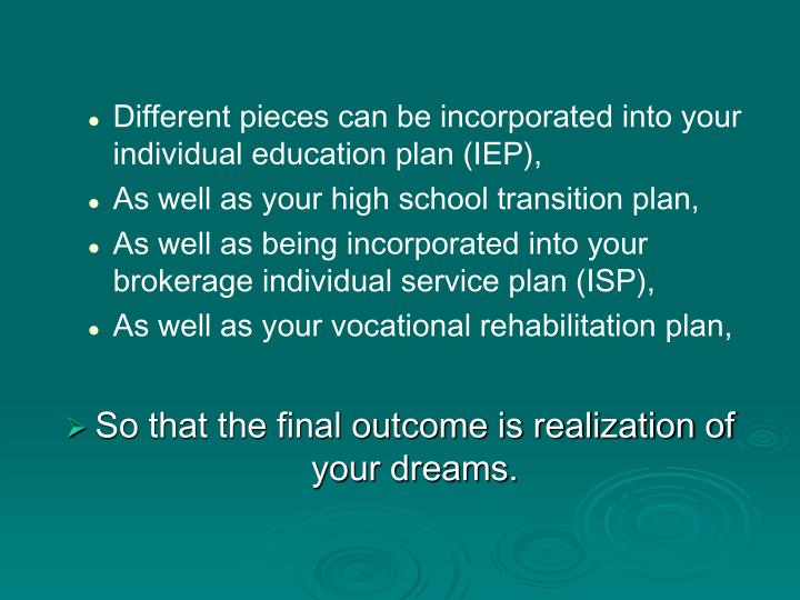 Different pieces can be incorporated into your individual education plan (IEP),