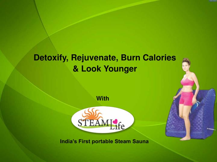 Detoxify rejuvenate burn calories look younger