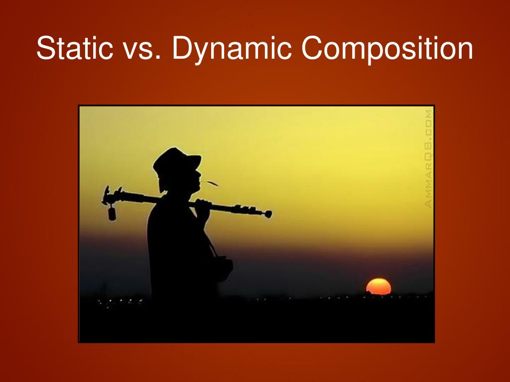 Static vs. Dynamic Composition