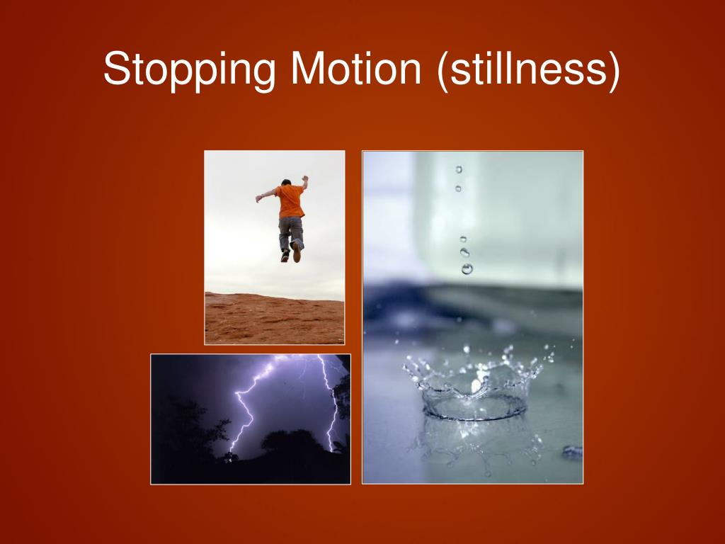 Stopping Motion (stillness)