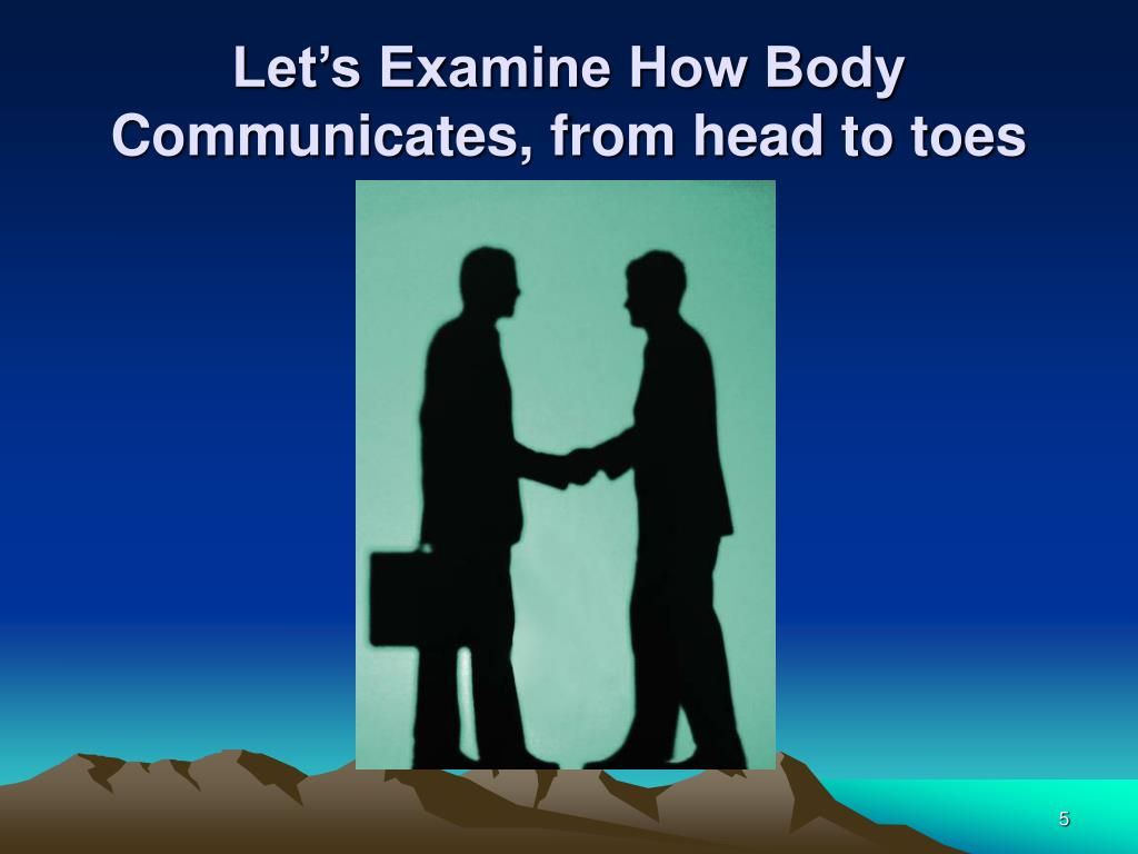 Let's Examine How Body Communicates, from head to toes