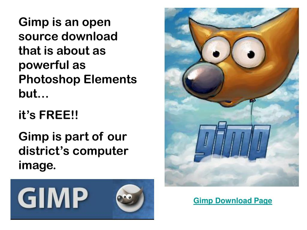 Gimp is an open source download that is about as powerful as Photoshop Elements but…
