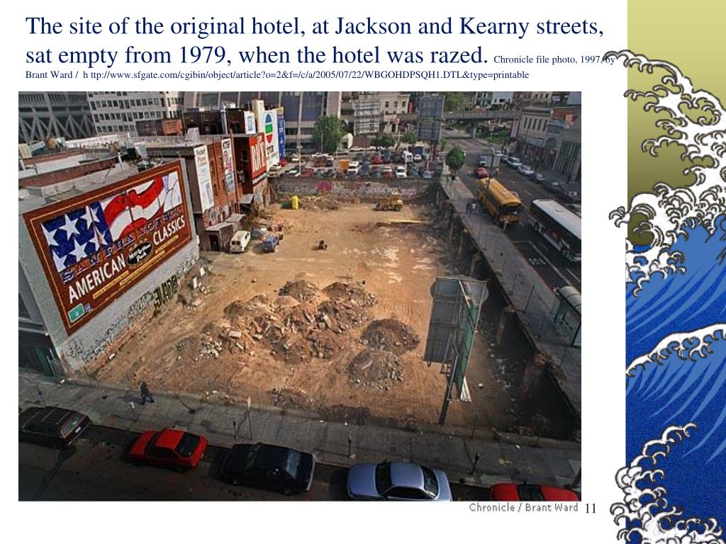The site of the original hotel, at Jackson and Kearny streets, sat empty from 1979, when the hotel was razed.