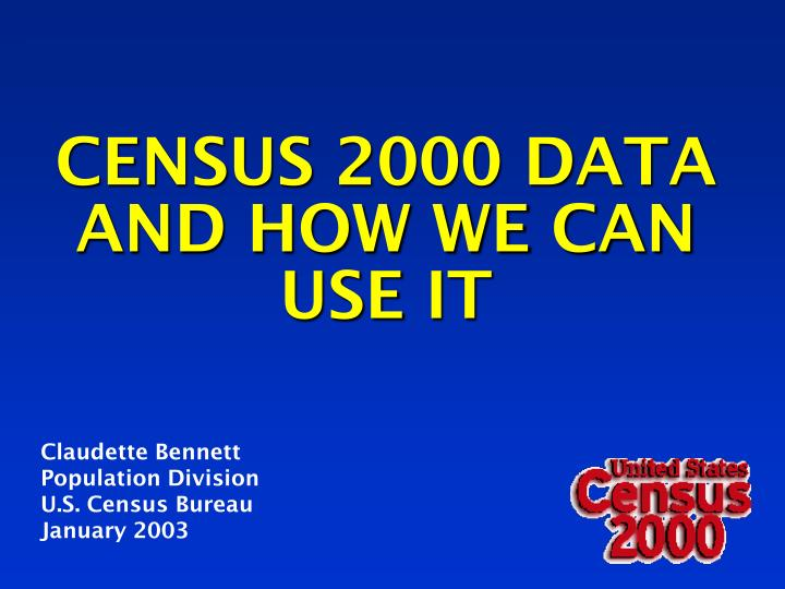 Census 2000 data and how we can use it l.jpg
