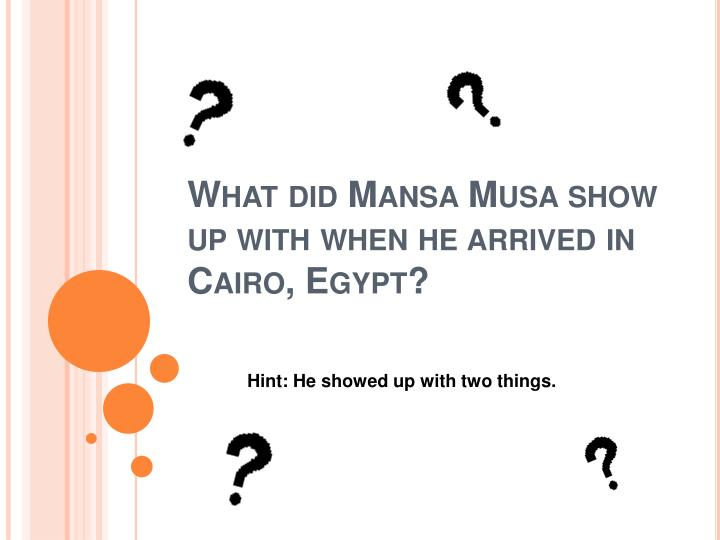 What did Mansa Musa show up with when he arrived in Cairo, Egypt?
