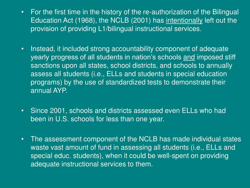 For the first time in the history of the re-authorization of the Bilingual Education Act (1968), the NCLB (2001) has