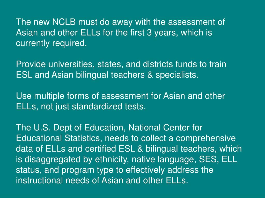 The new NCLB must do away with the assessment of Asian and other ELLs for the first 3 years, which is currently required.