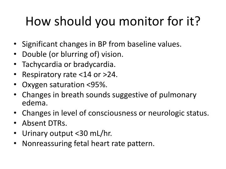 How should you monitor for it?