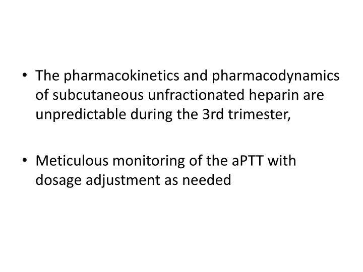 The pharmacokinetics and pharmacodynamics of subcutaneous unfractionated heparin are unpredictable during the 3rd trimester,